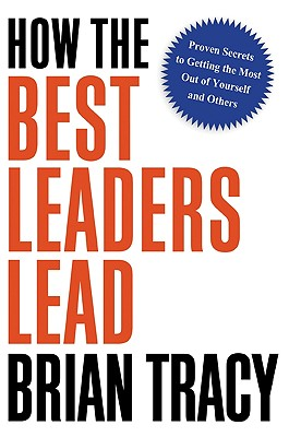 How the Best Leaders Lead By Tracy, Brian