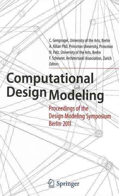 Computational Design Modeling By Gengnagel, Christoph (EDT)/ Kilian, A. (EDT)/ Palz, Norbert (EDT)/ Scheurer, Fabian (EDT)